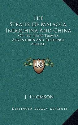 The Straits of Malacca, Indochina and China