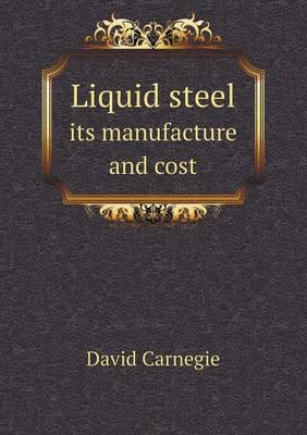 Liquid Steel Its Manufacture and Cost