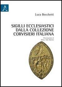 Sigilli ecclesiastici dalla collezione Corvisieri italiana