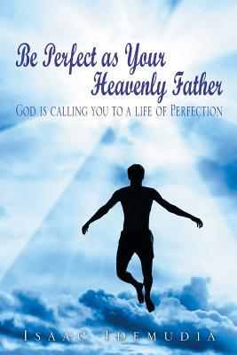 Be Perfect As Your Heavenly Father