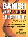Banish Your Belly, Butt and Thighs Forever!
