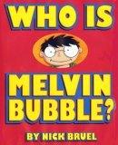 Who Is Melvin Bubble...