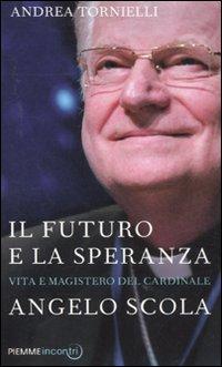 Il Futuro e la Speranza: Vita e Magistero del Cardinale Angelo Scola