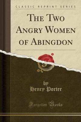 The Two Angry Women of Abingdon (Classic Reprint)
