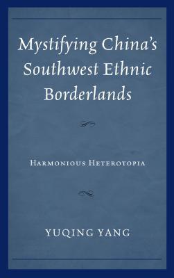 Mystifying China's Southwest Ethnic Borderlands