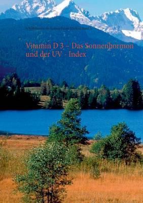 Vitamin D 3 - Das Sonnenhormon und der UV - Index
