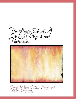 The High School, A Study of Origins and Tendencies
