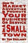 How To Market, Advertise And Promote Your Business Or Service In A Small Town