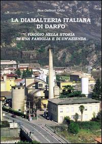 La diamalteria italiana di Darfo. Viaggio nella storia di una famiglia e di una azienda