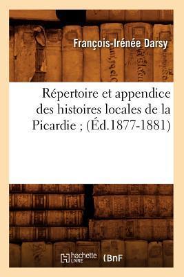 Repertoire et Appendice des Histoires Locales de la Picardie ; (ed.1877-1881)