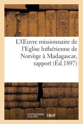 L'Oeuvre Missionnaire de l'Eglise Lutherienne de Norvege a Madagascar, Rapport Présente