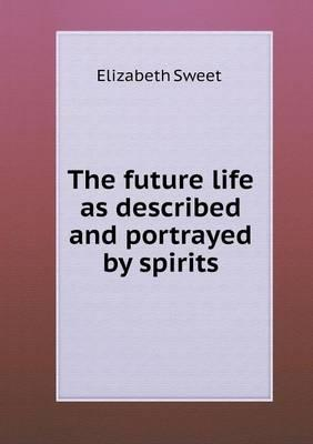 The Future Life as Described and Portrayed by Spirits