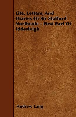 Life, Letters, And Diaries Of Sir Stafford Northcote - First Earl Of Iddesleigh