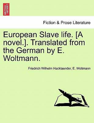 European Slave life. [A novel.]. Translated from the German by E. Woltmann. Vol. II