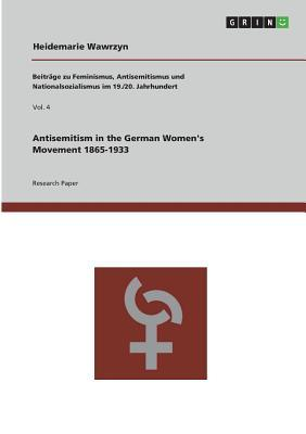 Antisemitism in the German Women's Movement 1865-1933