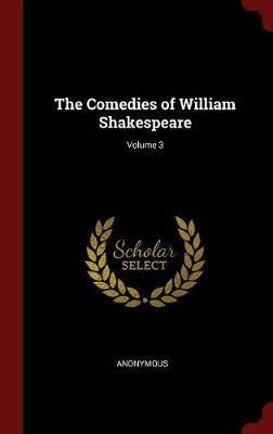 The Comedies of William Shakespeare; Volume 3