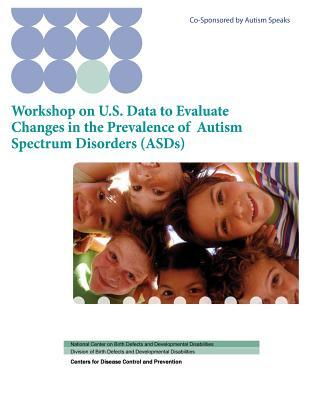 Workshop on U.s. Data to Evaluate Changes in the Prevalence of Autism Spectrum Disorders Asds