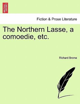 The Northern Lasse, a comoedie, etc.