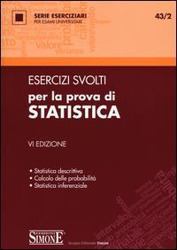 Esercizi svolti per la prova di statistica. Statistica descrittiva, calcolo delle probabilità, statistica inferenziale