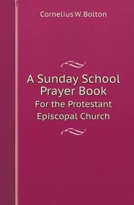 A Sunday School Prayer Book for the Protestant Episcopal Church