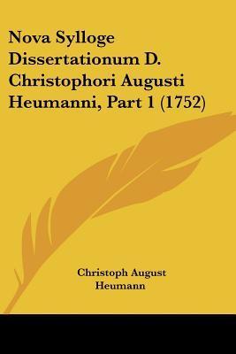 Nova Sylloge Dissertationum D. Christophori Augusti Heumanni, Part 1 (1752)