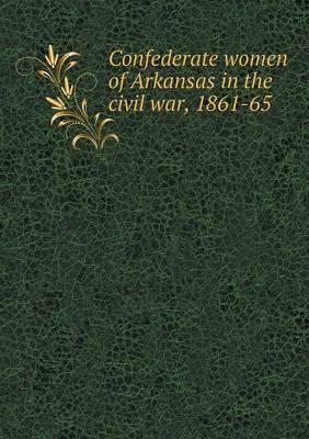 Confederate Women of Arkansas in the Civil War, 1861-65