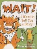 Wait! I Want to Tell You a Story