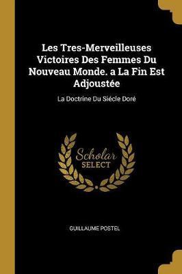 Les Tres-Merveilleuses Victoires Des Femmes Du Nouveau Monde. a la Fin Est Adjoustée