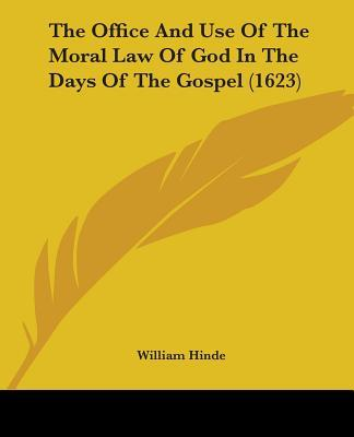 The Office and Use of the Moral Law of God in the Days of the Gospel (1623)