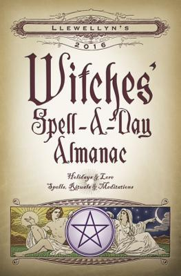 Llewellyn's Witches' Spell-a-Day Almanac 2016