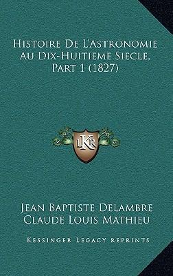 Histoire de L'Astronomie Au Dix-Huitieme Siecle, Part 1 (1827)
