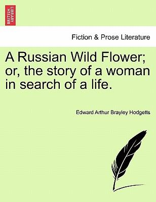 A Russian Wild Flower; or, the story of a woman in search of a life