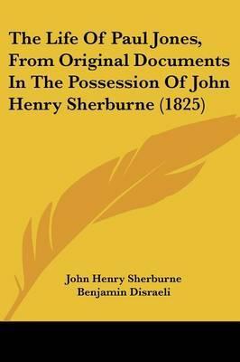 The Life Of Paul Jones, From Original Documents In The Possession Of John Henry Sherburne