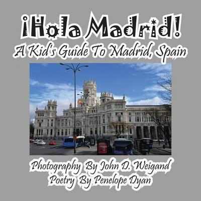 ¡Hola Madrid! A Kid's Guide To Madrid, Spain