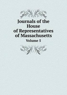 Journals of the House of Representatives of Massachusetts Volume 5