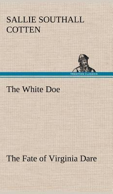 The White Doe The Fate of Virginia Dare