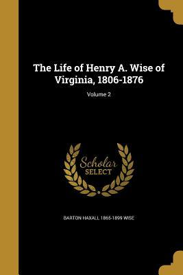 LIFE OF HENRY A WISE OF VIRGIN