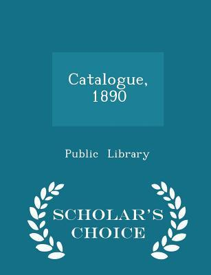 Catalogue, 1890 - Scholar's Choice Edition