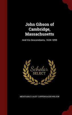 John Gibson of Cambridge, Massachusetts