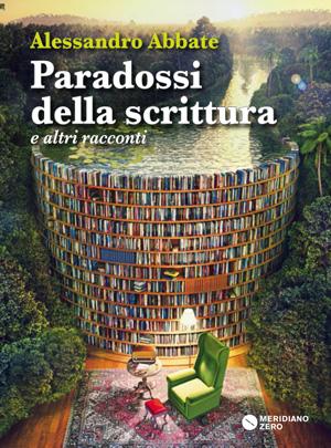 Paradossi della scrittura e altri racconti