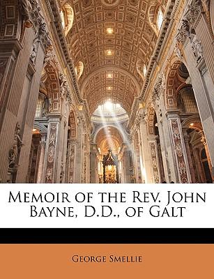 Memoir of the REV. John Bayne, D.D, of Galt