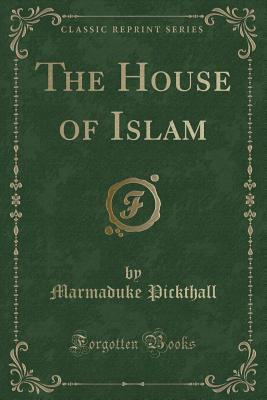 The House of Islam (Classic Reprint)