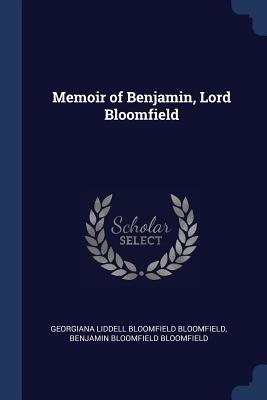 Memoir of Benjamin, Lord Bloomfield