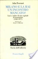 Milano e la Rai: un incontro mancato? Luci e ombre di una capitale di transizione (1945-1977)