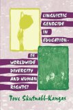 Linguistic Genocide in Education, Or Worldwide Diversity and Human Rights?