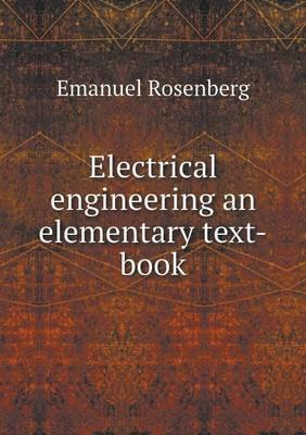Electrical Engineering an Elementary Text-Book
