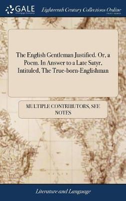 The English Gentleman Justified. Or, a Poem. in Answer to a Late Satyr, Intituled, the True-Born-Englishman