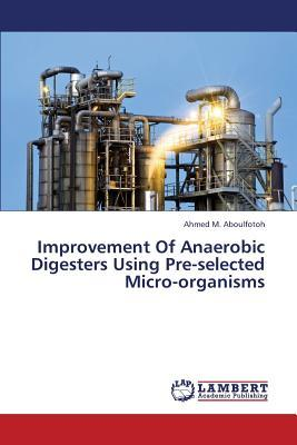 Improvement Of Anaerobic Digesters Using Pre-selected Micro-organisms