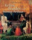 Kelten, Druiden und König Arthur. Mythologie der Britischen Inseln.