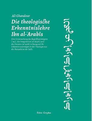 Die theologische Erkenntnislehre Ibn al-Arabis